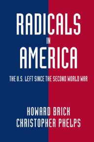 Radicals in America: The U.S. Left since the Second World War by Howard Brick, Christopher Phelps | | 9780521731331 | Paperback | Barnes & Noble
