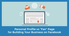 """If you're building your business on Facebook, one of the first questions you need to answer is whether you'll use your personal Profile or create a """"fan"""" Page to promote your products and services. In this post I'll share the pros and cons of each approach."""
