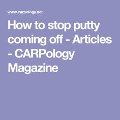 How to stop putty coming off  - Articles - CARPology Magazine