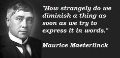 """How strangely do we diminish a thing as soon as we try to express it in words."" - #MauriceMaeterlinck, #Quoteoftheday"