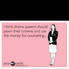 Drama Queens.....oh my this is perfect lol! Dedicated to the people who deal with her everyday. Feel sorry for ya lol