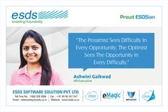 """""""The Pessimist sees Difficulty in every Opportunity. The Optimist Sees the Opportunity in every Difficulty."""" -Ashwini Gaikwad, HR Executive #Proud #ESDSian #ThoughtLeader ESDS - Fully Managed Datacenter & #CloudSolutions Company"""