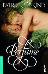 El perfume / Patrick Süskind. Editorial Booket.  Para conseguir el favor de las damas y el dominio de los poderosos, Baptiste elabora un raro perfume que subyuga la voluntad de quien lo huele. La esencia proviene de los fluidos de jovencitas vírgenes y para conseguirla deberá convertirse en un asesino...