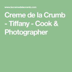 Creme de la Crumb - Tiffany - Cook & Photographer