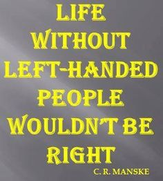 life without left-handed people wouldnt be right www.loveyourlefty.com www.facebook.com