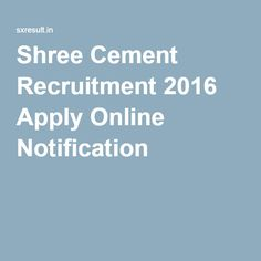 Shree Cement Recruitment 2016 Apply Online Notification