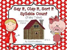 Say it, Clap it, Sort it - Fairy Tale Syllables (3 Pigs, Red Ridinghood, Goldilocks) This is a great idea for a literacy station or pocket chart! Students will sort the pictures by the number of syllables. There are 18 pictures to sort. There is 2 sets of recording sheets for students to fill out (one with just pictures and one with words and pictures). 11 pages