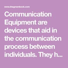 Communication Equipment are devices that aid in the communication process between individuals