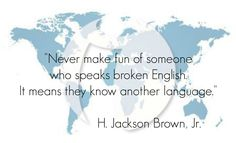#frase #cita #quote #HJacksonBrownJr Never make fun of someone who speaks broken English. It means they know another language.