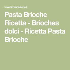 Pasta Brioche Ricetta - Brioches dolci - Ricetta Pasta Brioche