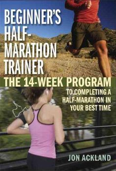 Beginner's Half-Marathon Trainer: The 14-week Program to Completing a Half-marathon in Your Best Time
