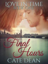 Final Hours By Cate Dean - Elizabeth's life changes forever when she meets Jackson, a traveler from another time. Will their attraction lead to enduring happiness, or will a rogue agent's drive to change the future tear them apart?