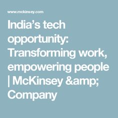 India's tech opportunity: Transforming work, empowering people | McKinsey & Company