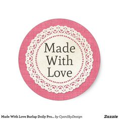 Made With Love Burlap Doily Product Packaging Classic Round Sticker - Thank You Stickers, Love Stickers, Round Stickers, Personalized Stickers, Custom Stickers, Burlap Lace, Burlap Fabric, Packaging Stickers, Jw Gifts