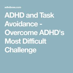 ADHD and Task Avoidance - Overcome ADHD's Most Difficult Challenge