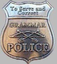 I am a proud member of the Grammar Police and the Spelling Army!