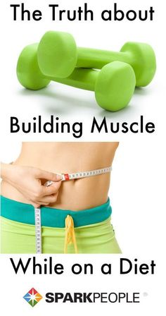The Truth About Building Muscle While On A Diet
