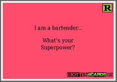 bartender quotes - Google Search Liquor Quotes, Bar Quotes, Sign Quotes, Alcohol Quotes, Bartender Quotes, Bartender Shirts, Astrology Signs, Trust Me, Super Powers