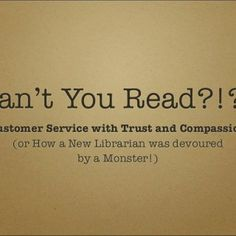 Can't You Read?!?! Customer Service with Trust and Compassion (or How a New Librarian was devoured by a Monster!)   Clarksville Branch Library   Tax For. http://slidehot.com/resources/tt-can-you-read.41246/