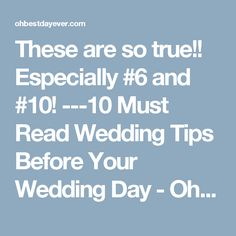 These are so true!! Especially #6 and #10! ---10 Must Read Wedding Tips Before Your Wedding Day - Oh Best Day Ever