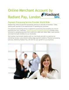 Online merchant account by radiant pay, london by radiantpaypaymentprocessing via slideshare