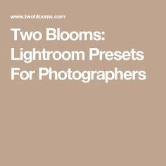 Two Blooms: Lightroom Presets For Photographers