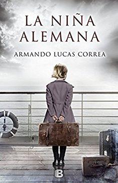 La Niña Alemana (GRANDES NOVELAS): Amazon.es: Armando Lucas Correa: Libros