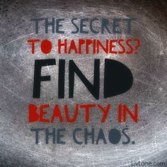 The secret to #happiness? Find beauty in the chaos. {It's in there. Promise.}