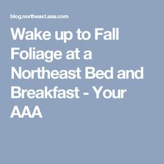 Wake up to Fall Foliage at a Northeast Bed and Breakfast - Your AAA