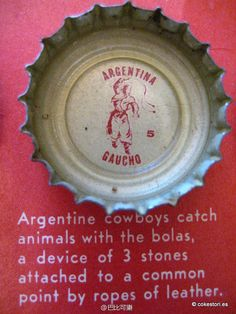 1962 Tour the World with Coke Cap #5 Argentina – Gaucho: Argentine cowboys catch animals with the bolas, a device of 3 stones attached to a common point by ropes of leather.