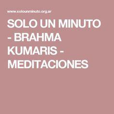 SOLO UN MINUTO - BRAHMA KUMARIS - MEDITACIONES