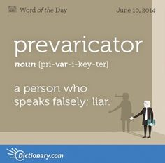 prevaricator \ pri-VAR-i-key-ter \ , noun; a person who speaks falsely; a person who speaks so as to avoid the precise truth; Unusual Words, Weird Words, Rare Words, Unique Words, Cool Words, Unusual English Words, Words To Use, Big Words, English Vocabulary Words