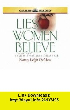 Lies Women Believe And the Truth That Sets Them Free (9781589261099) Nancy Leigh DeMoss, Lisa Helm , ISBN-10: 1589261097  , ISBN-13: 978-1589261099 ,  , tutorials , pdf , ebook , torrent , downloads , rapidshare , filesonic , hotfile , megaupload , fileserve