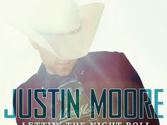 "Congratulations! JUSTIN MOORE SCORES FIFTH CAREER #1 WITH ""LETTIN' THE NIGHT ROLL"""