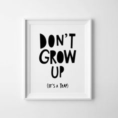 Printable quote, wall art affiche, nursery printable, Dont grow up, its a trap, nursery art, black and white art, new on mini learners. - High