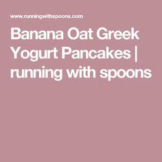 Banana Oat Greek Yogurt Pancakes | running with spoons