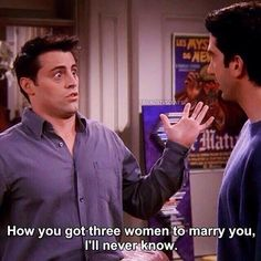 """How you got three women to marry you, I'll never know."" Joey to Ross, Friends TV show quotes Friends Moments, Friends Tv Show, Friends Forever, Ross Friends, Friends Series, Friends Episodes, Friends Cast, Ross Geller, Phoebe Buffay"