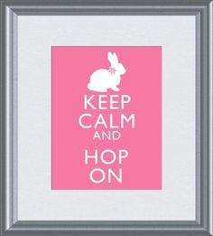 Keep Calm and Hop On :)  need to make one to hang in my rabbit shed!