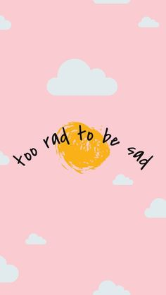 happy quotes too rad to be sad, inspirational quote, motivation, happy quote, words to live by Cute Wallpaper Backgrounds, Aesthetic Iphone Wallpaper, Cute Wallpapers, Aesthetic Wallpapers, Happy Wallpaper, Iphone Backgrounds Tumblr, Interesting Wallpapers, Galaxy Wallpaper, Iphone Wallpapers