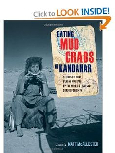 Eating Mud Crabs in Kandahar: Stories of Food during Wartime by the World's Leading Correspondents (California Studies in Food and Culture) by Matt McAllester. Save 29 Off!. $21.27. Publisher: University of California Press; 1 edition edition (October 20, 2011). Series - California Studies in Food and Culture (Book 31). Publication: October 20, 2011. 232 pages. Author: Matt McAllester
