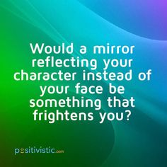 another quote on character: quote mirror reflection character face fear frighten question