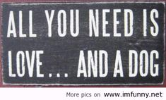 All you need is love . . . and a dog. TRUTH