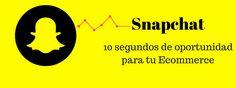Snapchat: 10 segundos de oportunidad para tu Ecommerce