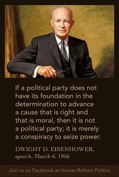Did President Eisenhower say a political party without a moral cause is merely a conspiracy to seize power? Quotable Quotes, Wisdom Quotes, Me Quotes, People Quotes, Family Quotes, Great Quotes, Inspirational Quotes, Amazing Quotes, Motivational
