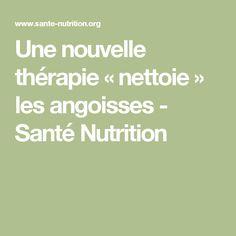 Une nouvelle thérapie « nettoie » les angoisses - Santé Nutrition