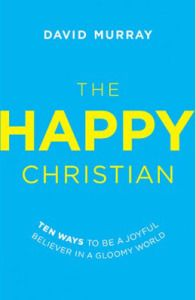 The Happy Christian by David Murray