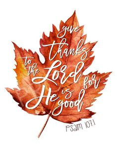 Scripture Art – Psalm Fall, leaves, give thanks - Thanksgiving Thankful Scripture, Scripture Quotes, Bible Psalms, Scripture Images, Fall Bible Verses, Bible Art, Thanksgiving Quotes, Thanksgiving Decorations, Happy Thanksgiving