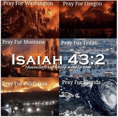 """Pray for America!! Jesus we look to You in this time of disaster! Standing on Your promise.... Isaiah 43:2 """"When you pass through the waters, I will be with you; and when you pass through the rivers, they will not sweep over you. When you walk through the fire, you will not be burned; the flames will not set you ablaze."""" -- thevoiceoftruthblog.weebly.com"""