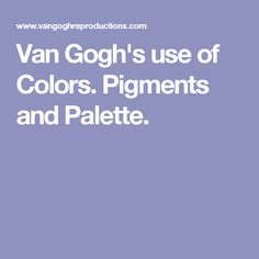 Van Gogh's use of Colors. Pigments and Palette.