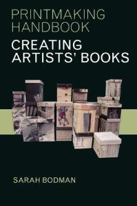 Creating Artists' Books (Printmaking Handbooks): Sarah Bodman: 9780713665093: Amazon.com: Books